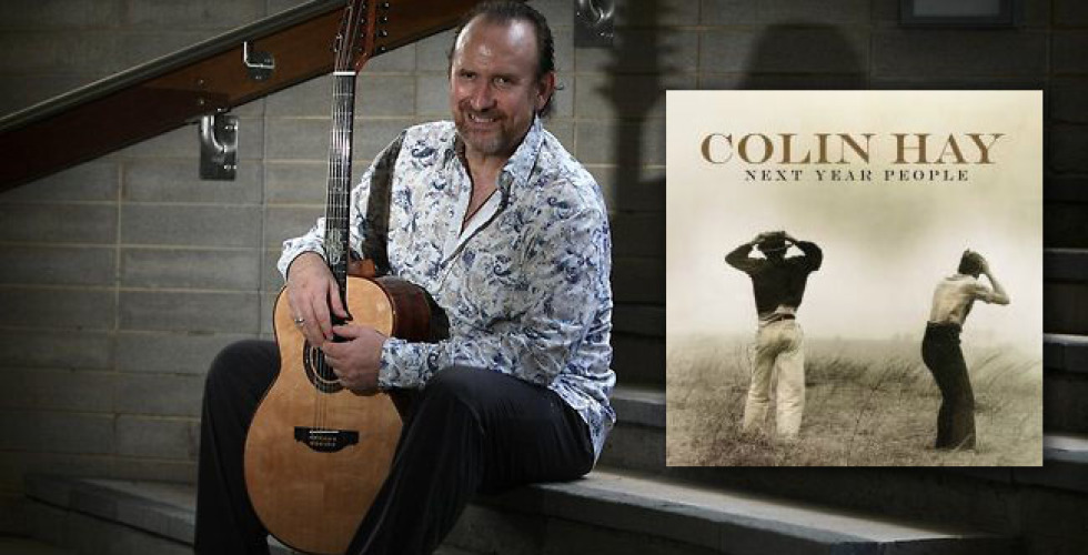 """Next Year People"" is the title of Colin Hay's upcoming album"