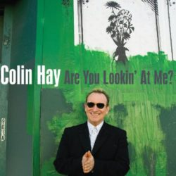 Colin Hay – Are You Lookin' At Me? (2007)