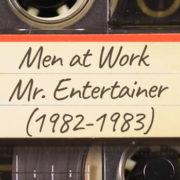 Men at Work – Mr. Entertainer (1982-1983)